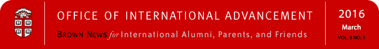 The Office of International Advancement:  Brown News for International Alumni/ae, Parents, and Friends - March 2016: Vol. 8, No. 3